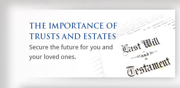 Read about the importance of trusts and estates.